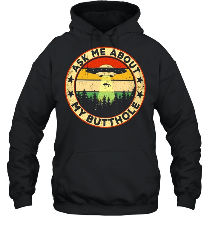 Ask Me About My Butthole UFO Vintage shirt Unisex Hoodie