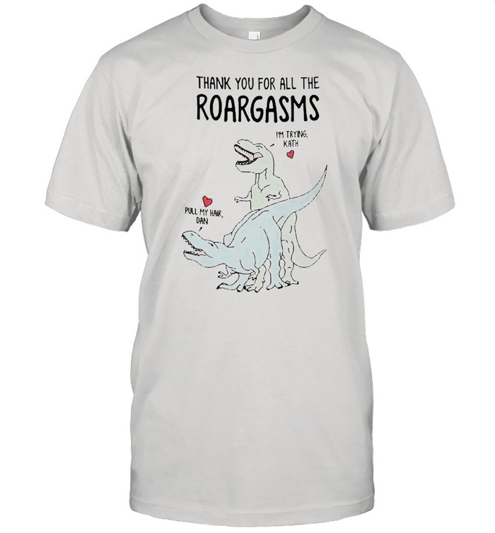 Personalized thank you for all the roargasms dinosaur shirt Classic Men's T-shirt
