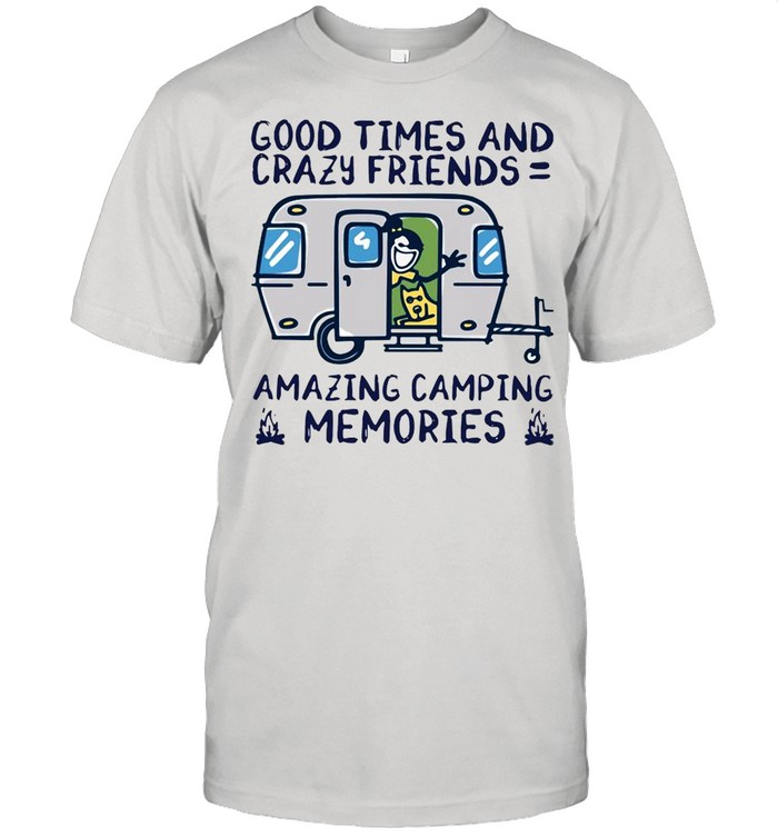 Good Times And Crazy Friends Amazing Camping Memories shirt Classic Men's T-shirt