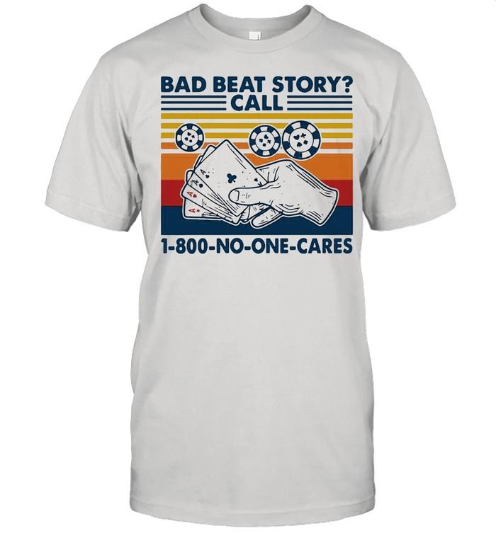 POKER Bad Beat Story call 1-800-No-One-Cares shirt Classic Men's T-shirt