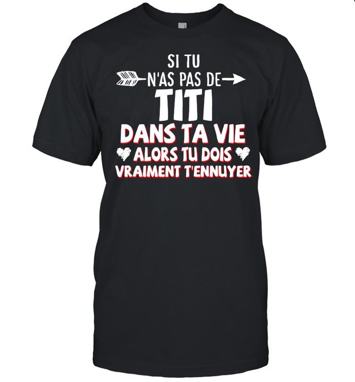 Si Tu N'as Pas De Titi Dans Ta Vie Alors Tu Dois Vraiment T'ennuyer shirt Classic Men's T-shirt