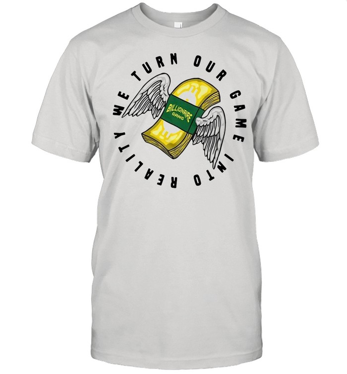 Billionaire Gang We Turn Our Game Into Reality shirt Classic Men's T-shirt