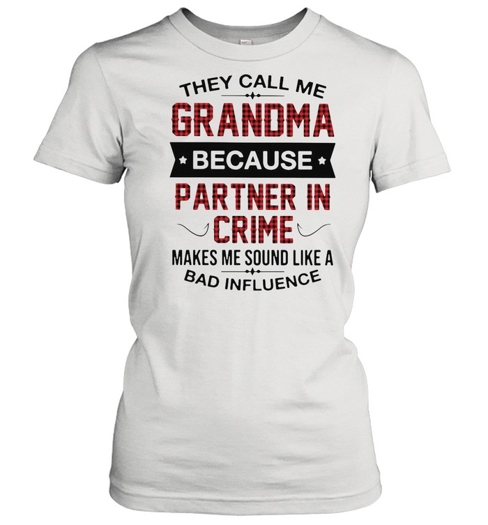 Good Grandma Because Partner In Crime Makes Me Sound Like A Bad Influence shirt Classic Women's T-shirt