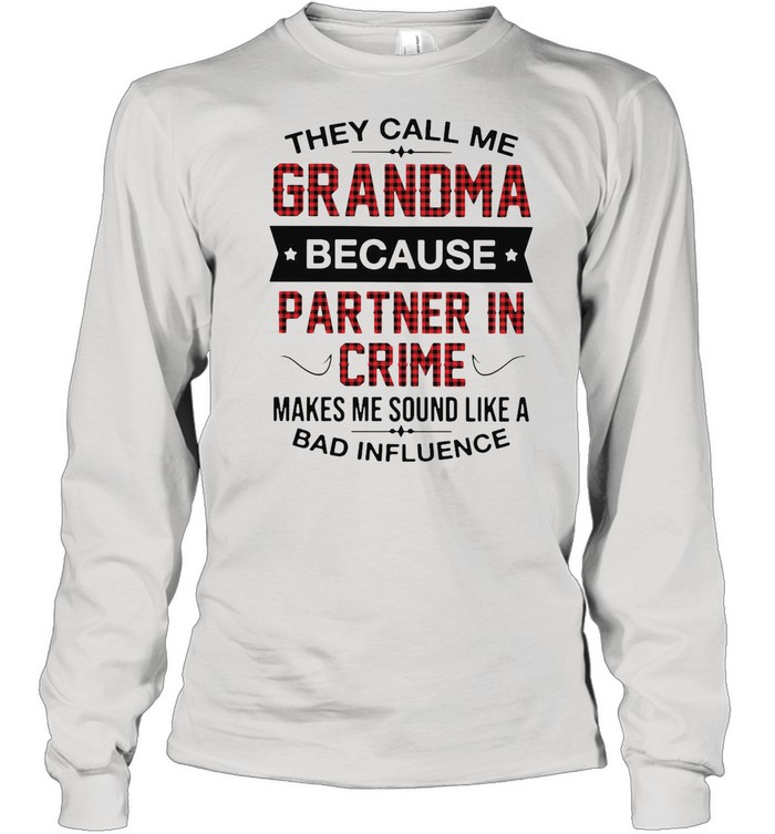 Good Grandma Because Partner In Crime Makes Me Sound Like A Bad Influence shirt Long Sleeved T-shirt