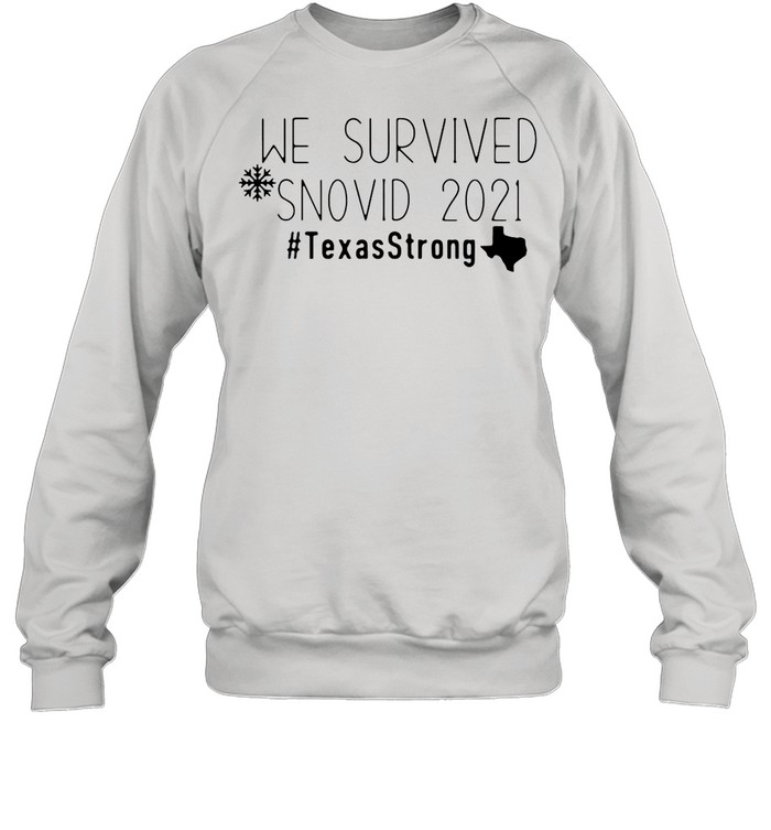 Good We Survived Snovid 2021 Texas Strong shirt Unisex Sweatshirt