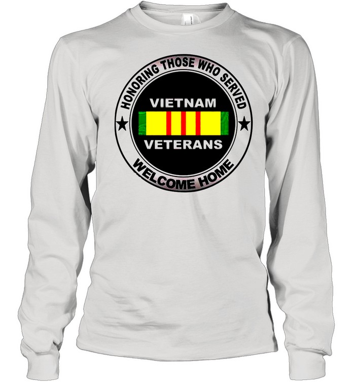 Honoring Those Who Served Vietnam Veterans Welcome Home shirt Long Sleeved T-shirt