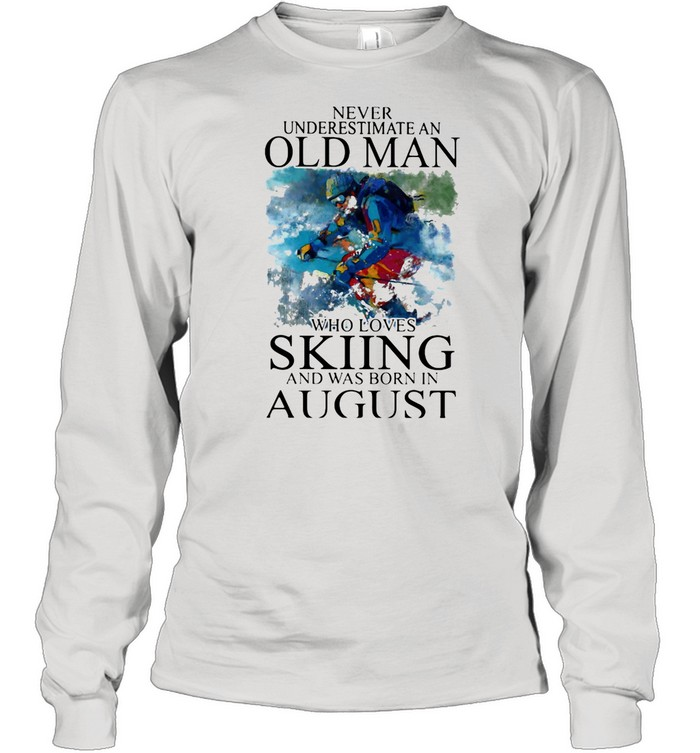 Never Underestimate An Old Man Who Loves Skiing And Was Born In August shirt Long Sleeved T-shirt