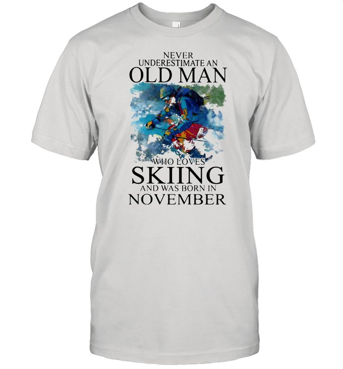 Never Underestimate An Old Man Who Loves Skiing And Was Born In November shirt Classic Men's T-shirt