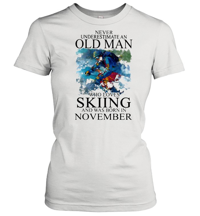 Never Underestimate An Old Man Who Loves Skiing And Was Born In November shirt Classic Women's T-shirt