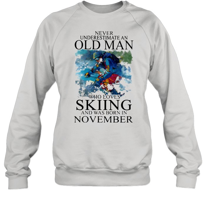 Never Underestimate An Old Man Who Loves Skiing And Was Born In November shirt Unisex Sweatshirt