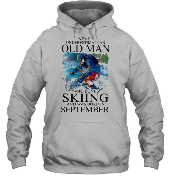 Never Underestimate An Old Man Who Loves Skiing And Was Born In September shirt Unisex Hoodie