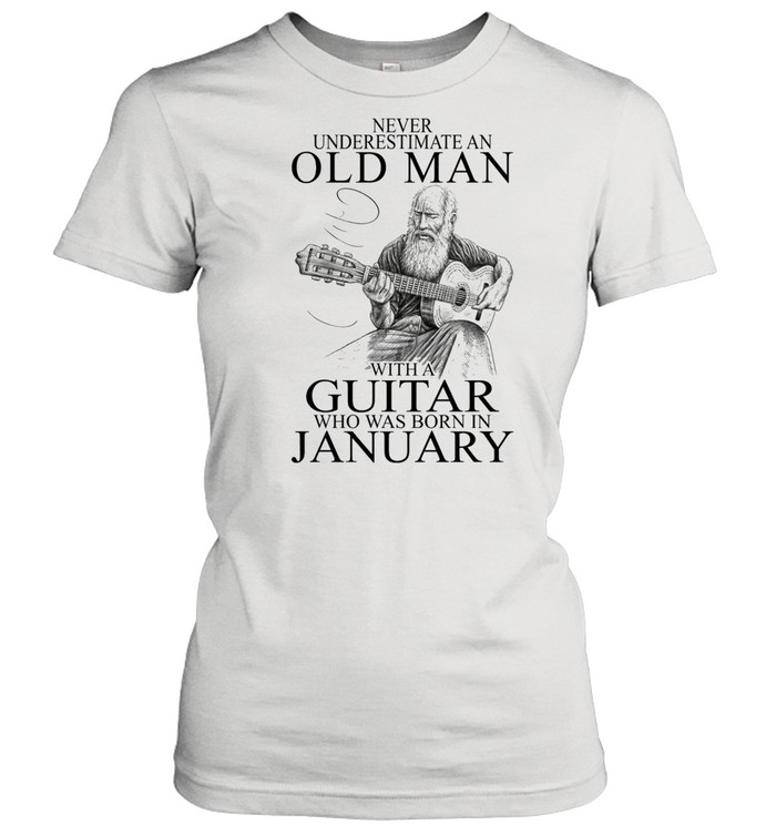 Never Underestimate An Old Man With A Guitar Who Was Born In January shirt Classic Women's T-shirt