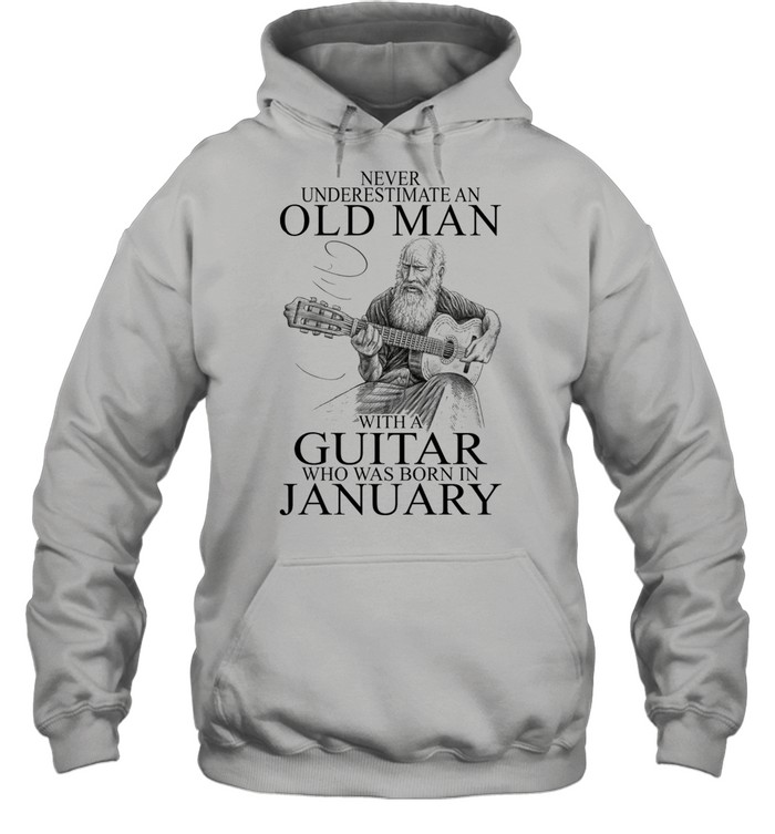 Never Underestimate An Old Man With A Guitar Who Was Born In January shirt Unisex Hoodie