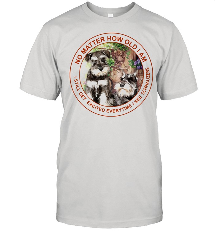 No Matter How Old I Am I Still Get Excited Everytime I See Schnauzers shirt Classic Men's T-shirt