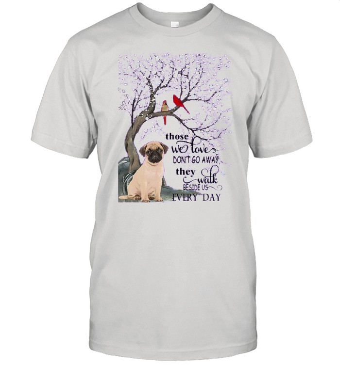 Pug And Snow Those With Love Dont Go Away They Walk Beside Us Everyday shirt Classic Men's T-shirt