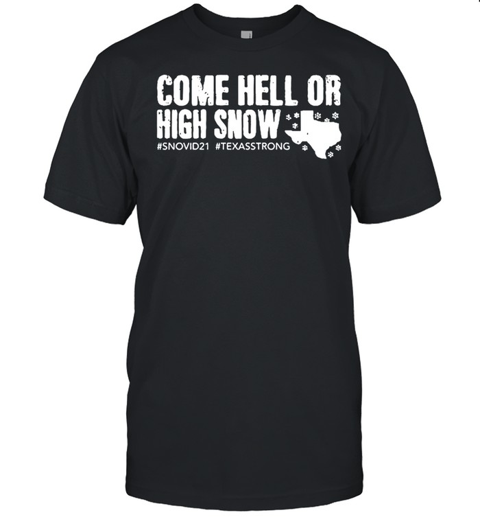 Come Hell Or High Snow #snovid21 #texasstrong shirt Classic Men's T-shirt