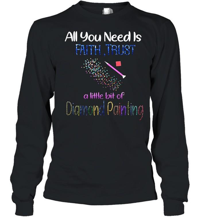 All You Need Is Fail Trust A Little Bit Of Diamond Painting shirt Long Sleeved T-shirt
