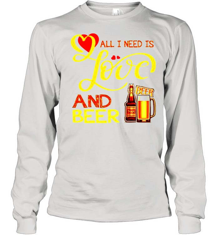 All I need is love and beer shirt Long Sleeved T-shirt