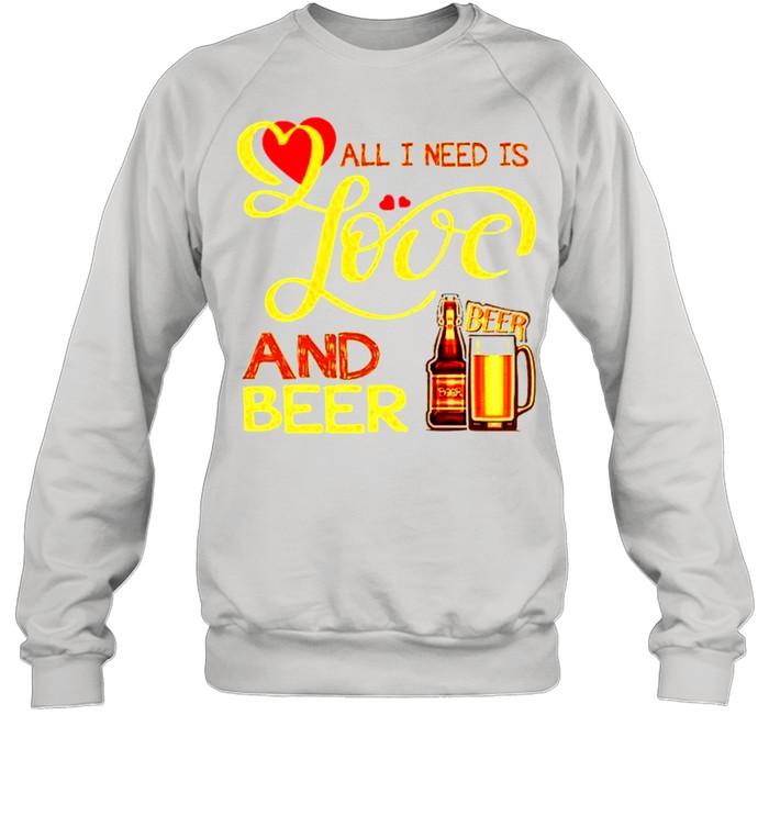 All I need is love and beer shirt Unisex Sweatshirt