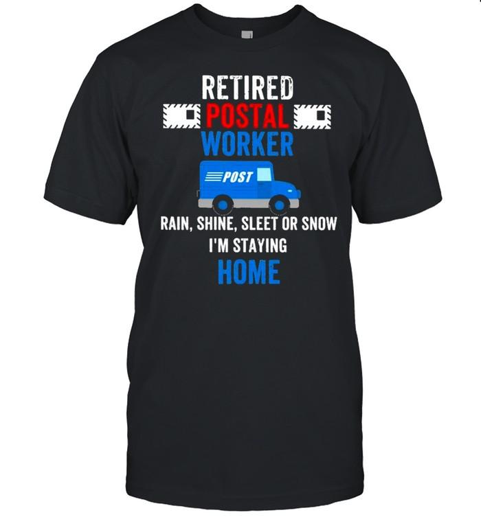 Retired Postal Worker rain Shine Sleet or snow Im staying home shirt Classic Men's T-shirt