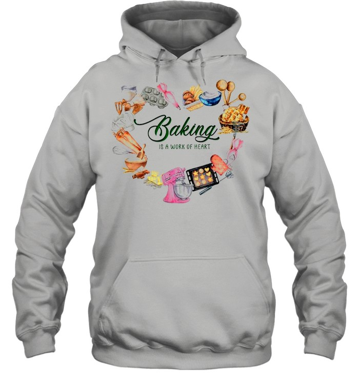 Baking Is A Work Of Heart shirt Unisex Hoodie