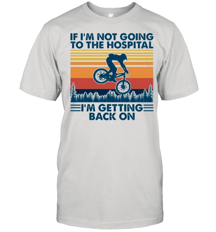 Bicycle If Im Not Going To The Hospital Im Getting Back On shirt Classic Men's T-shirt