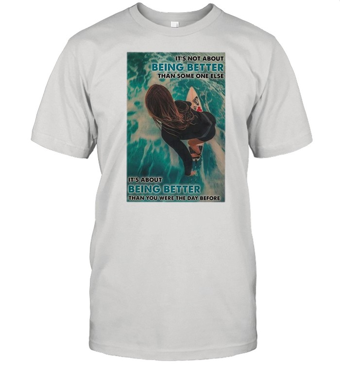Girl Surfing Its Not About Being Better Than Someone Else shirt Classic Men's T-shirt