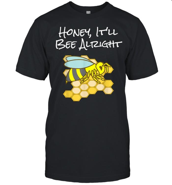 Honey Itll Bee Alright Inspirational Bee shirt Classic Men's T-shirt