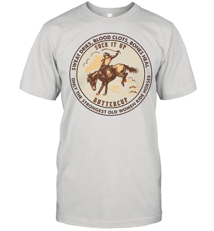 Sweat Dries Blood Clots Bones Heal The Strongest Old Women Ride Horses shirt Classic Men's T-shirt