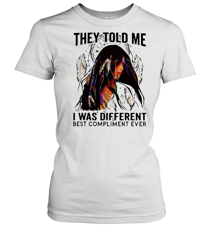 They Told Me I Was Different Best Compliment Ever shirt Classic Women's T-shirt