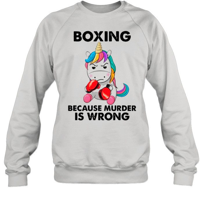 Unicorn Boxing Because Murder Is Wrong shirt Unisex Sweatshirt