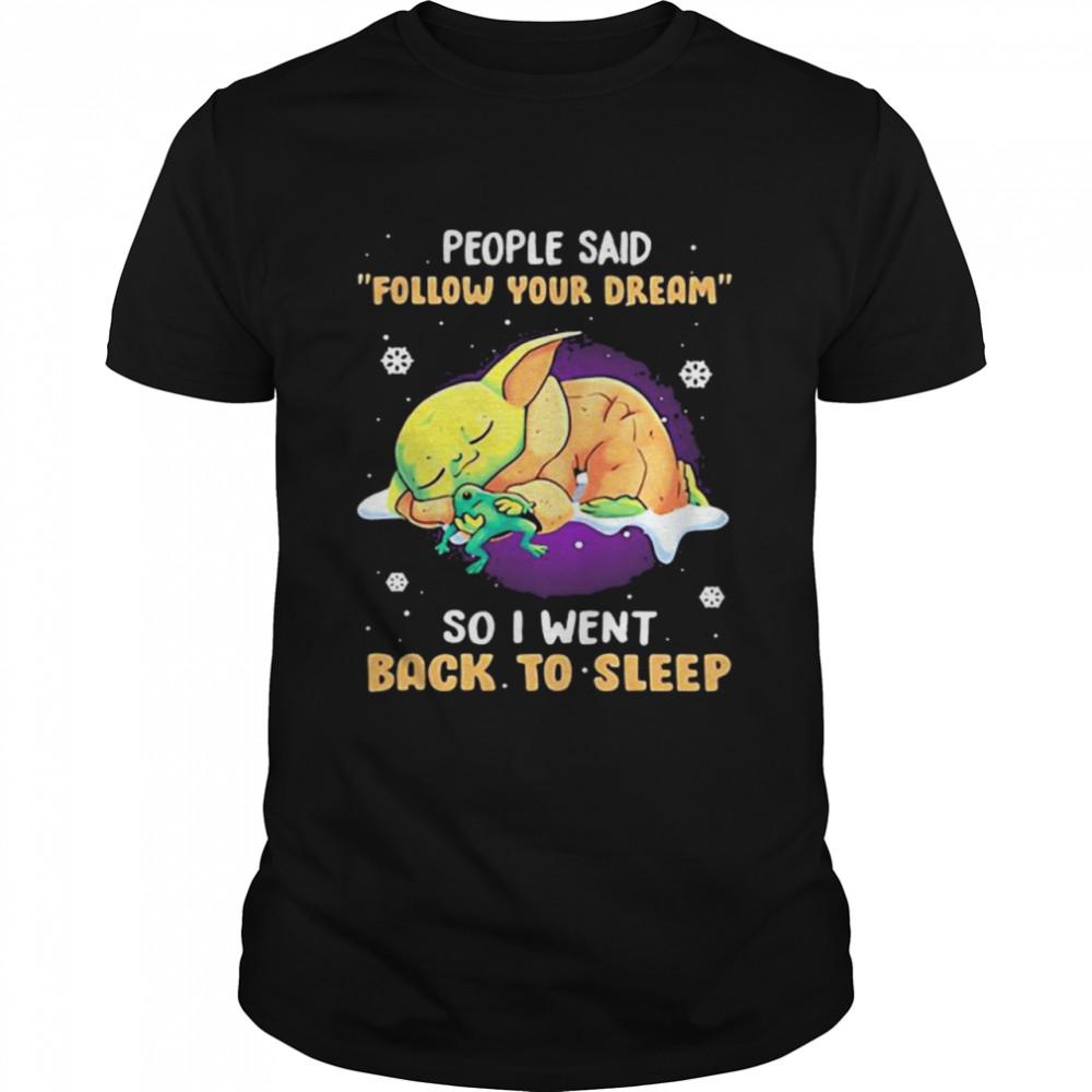 People Said Follow Your Dream So I Went Back To Sleep Baby Yoda shirt Classic Men's T-shirt