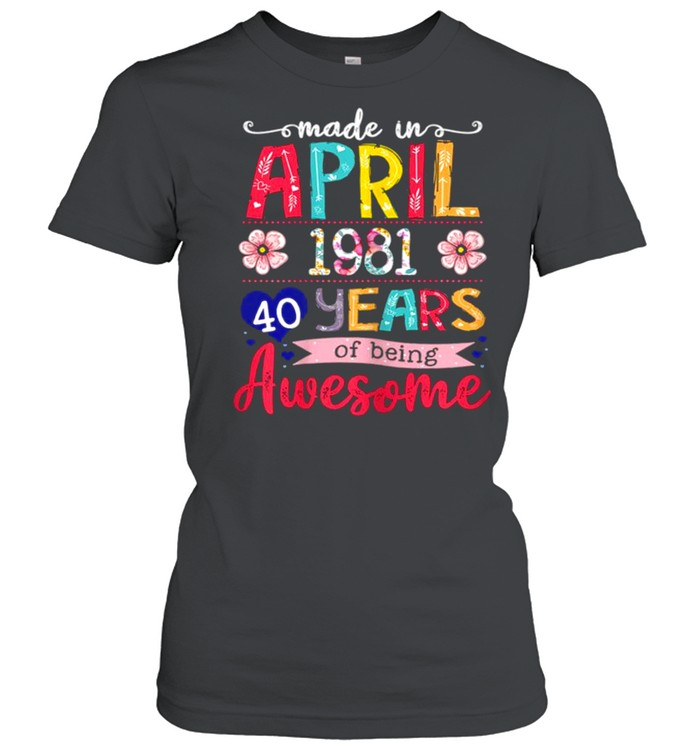 April Girls 1981 40th Birthday 40 Years Old Made In 1981 shirt Classic Women's T-shirt