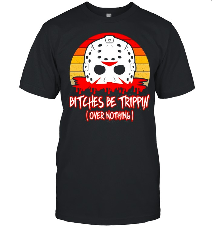 Slasher Horror Movie Humor Bitches Be Trippin Over Nothing shirt Classic Men's T-shirt