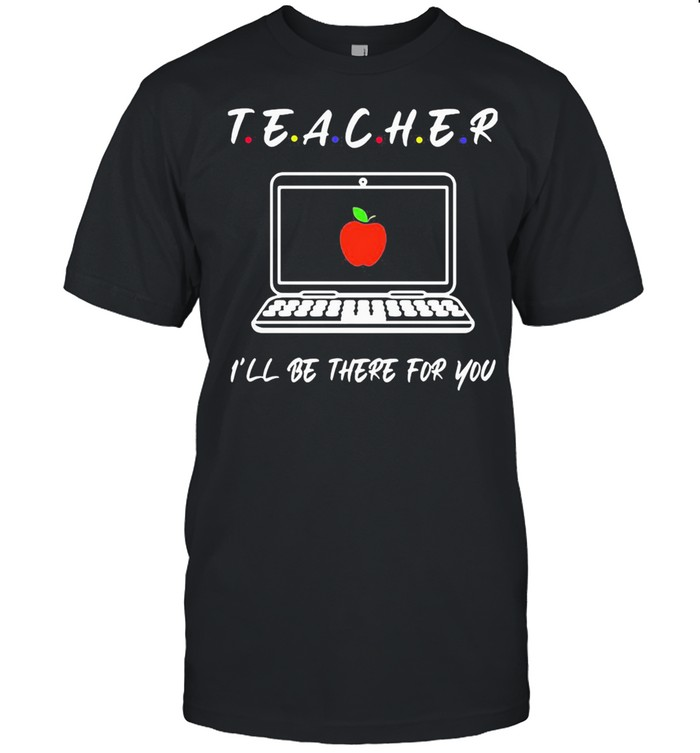 Teacher I'll Be There For You  Classic Men's T-shirt
