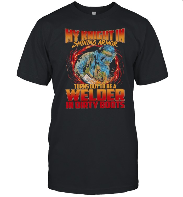 My Knight In Shining Armor Turns Out To Be A Welder shirt Classic Men's T-shirt