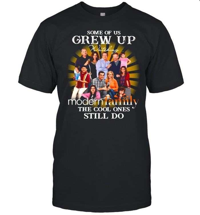 Some Of Us Grew Up Watching Modern Family The Cool Ones Still Do shirt Classic Men's T-shirt