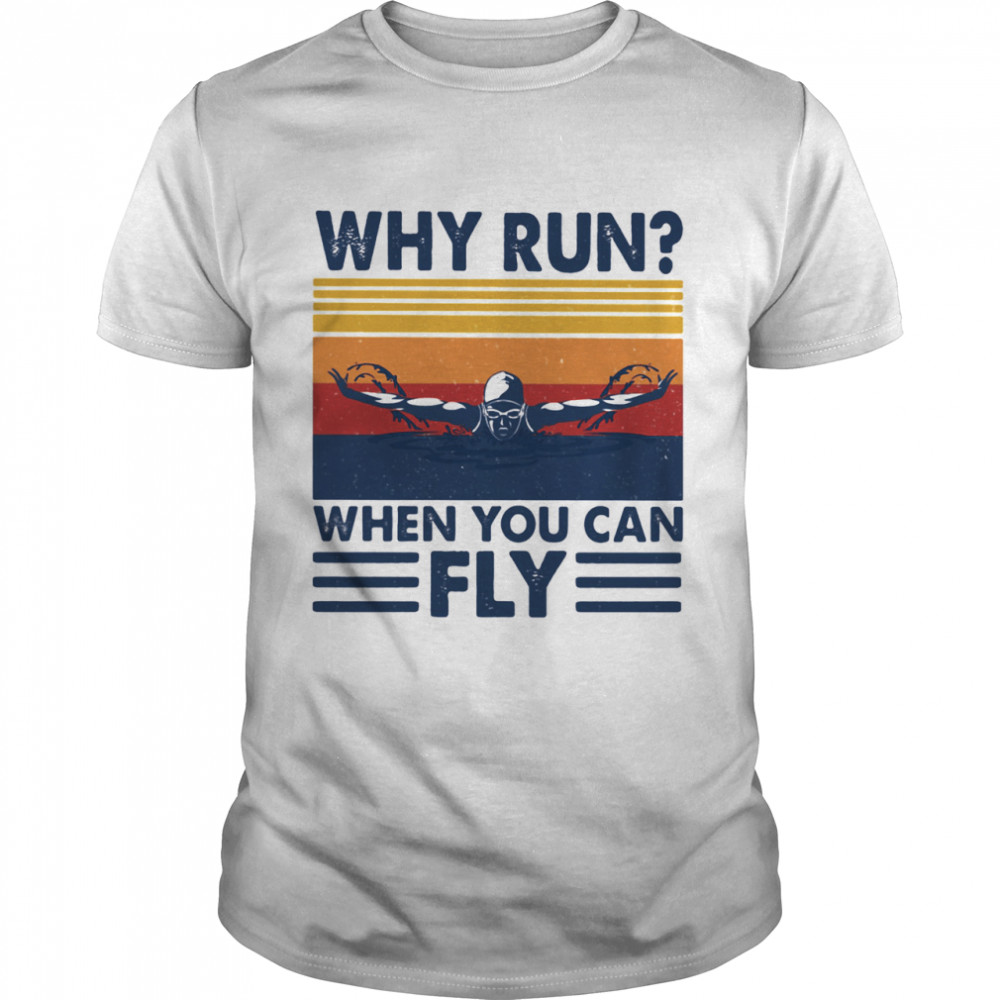 Why run when you can fly swimming vintage shirt Classic Men's T-shirt