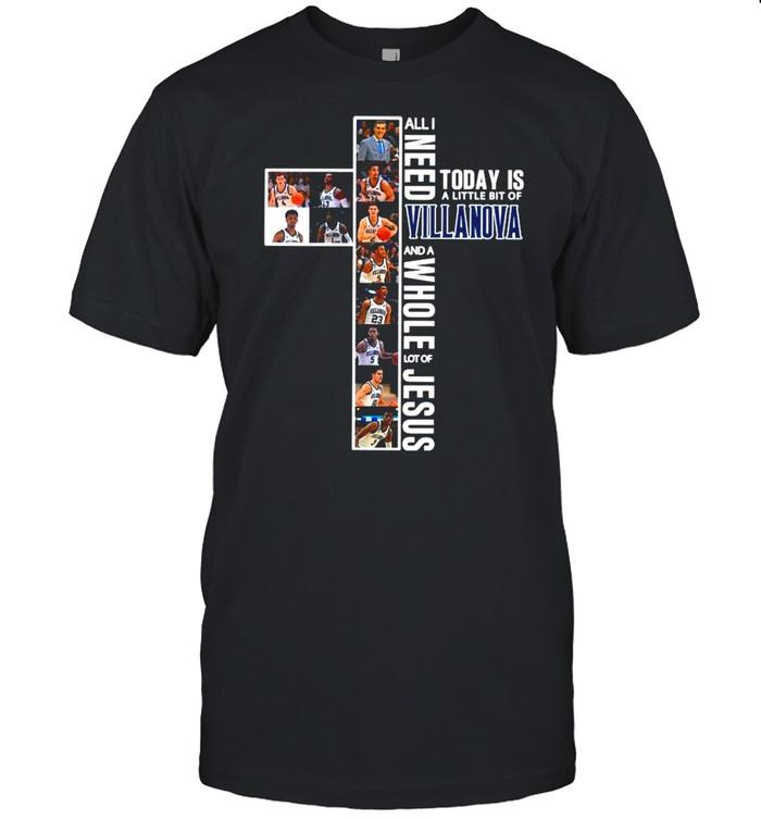 Villanova Team Sports All I Need Today Is A Little Bit Of Villanova And A Whole Lot Of Jesus shirt Classic Men's T-shirt
