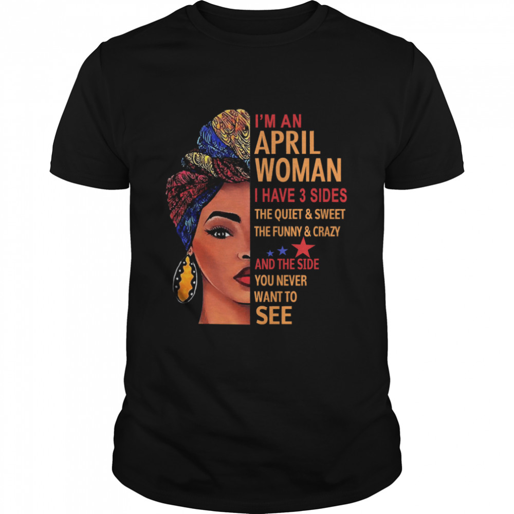 black woman Im an april woman I have 3 sides you never want to see shirt Classic Men's T-shirt