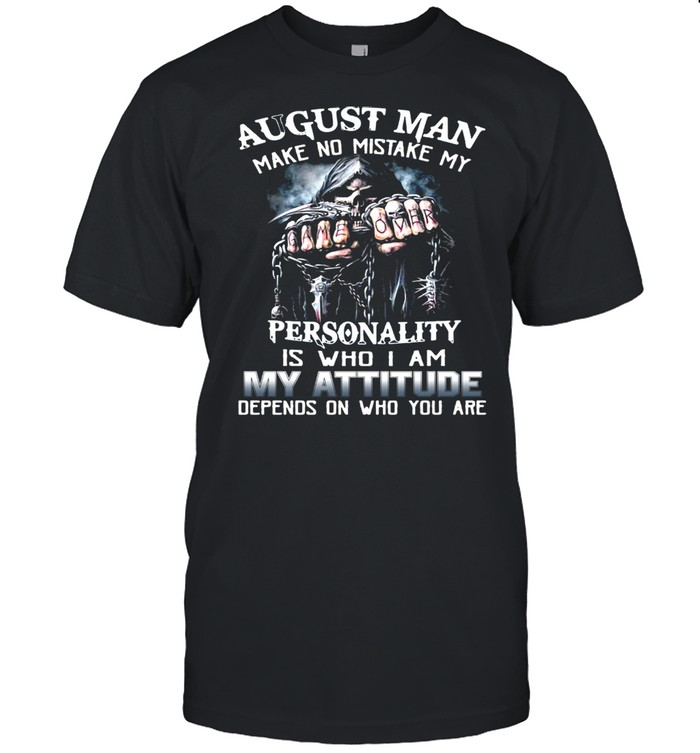August Man Make No Mistake My Personality Is Who I Am My Attitude Depends On Who You Are T-shirt Classic Men's T-shirt