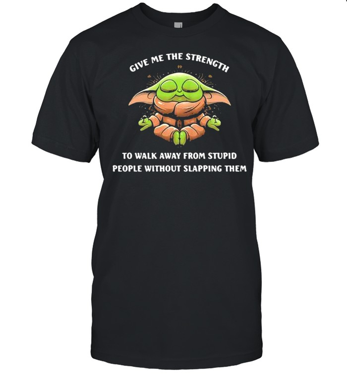 Give Me The Strength To Walk Away From Stupid People Without Slapping Them Baby Yoda Yoda  Classic Men's T-shirt