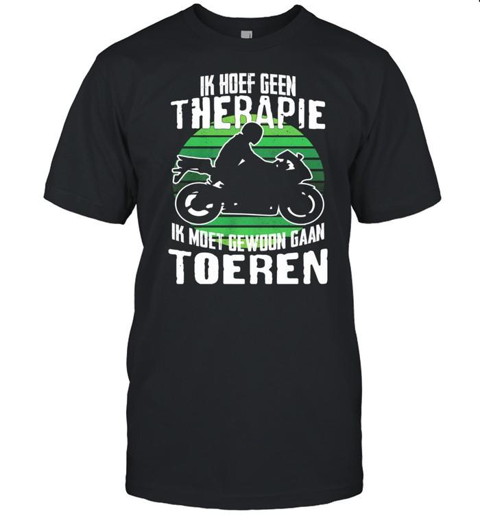 Ik Hoef Geen Therapie Ik Moet Gewoon Gaan Toeren Morocycle  Classic Men's T-shirt