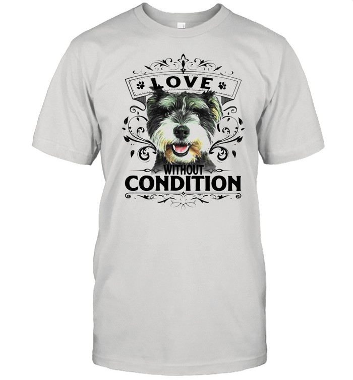 LOVE WITHOUT CONDITION SCHNAUZER DOG SHIRT Classic Men's T-shirt
