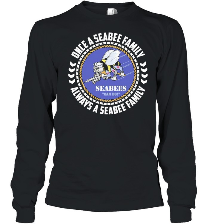 Seabees Once A Seabee Family Always A Seabee Family 2021 shirt Long Sleeved T-shirt