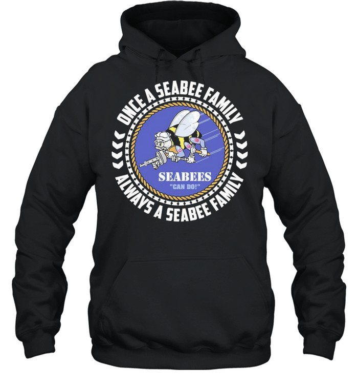 Seabees Once A Seabee Family Always A Seabee Family 2021 shirt Unisex Hoodie