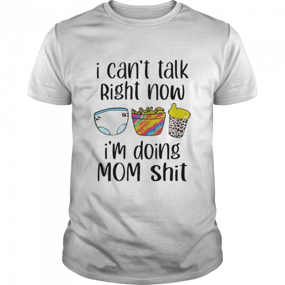 I Can Talk Right Now I'm Doing Mom Shit  Classic Men's T-shirt