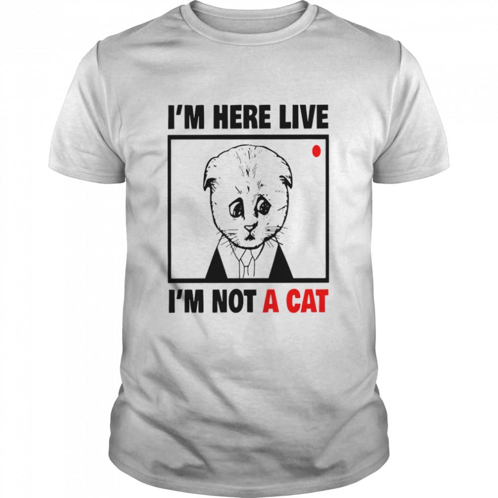 I'm Here Live I'm Not A Cat shirt Classic Men's T-shirt