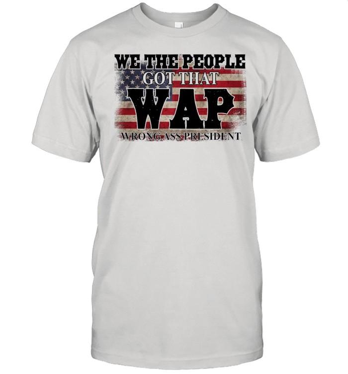 We The People Got That WAP Wrong Ass President American Flag shirt Classic Men's T-shirt