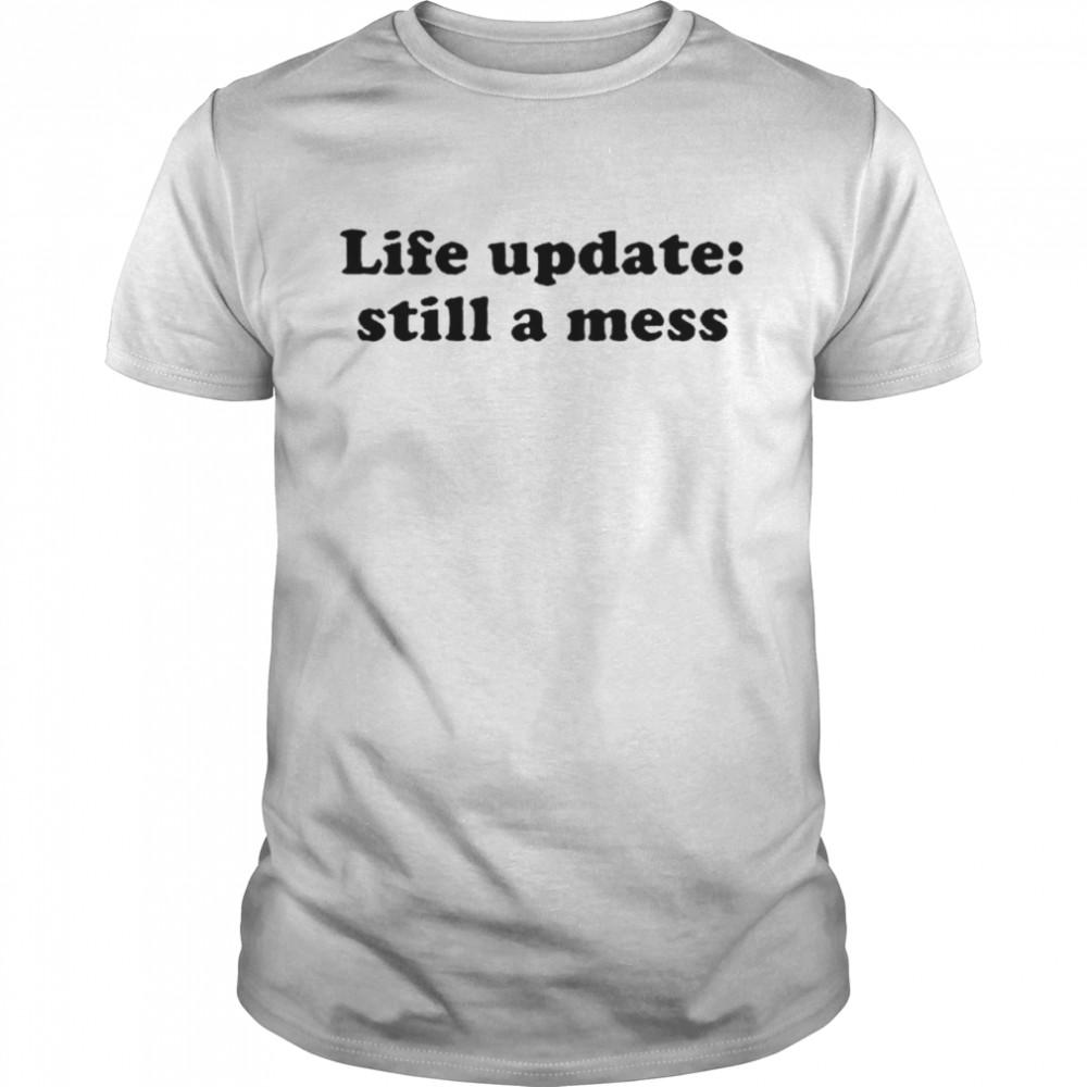 Life update still a mess shirt Classic Men's T-shirt